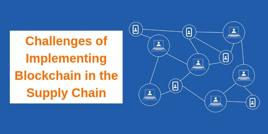 Challenges of Implementing Blockchain in the Supply Chain