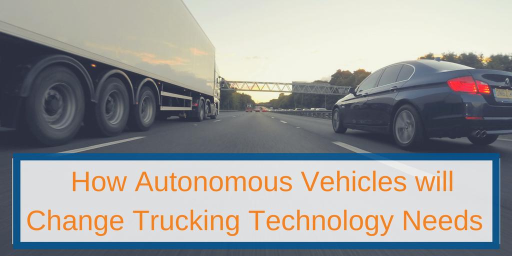 How Autonomous Vehicles will Change Trucking Technology Needs Vertrax