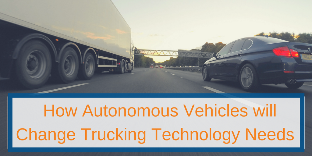 How Autonomous Vehicles will Change Trucking Technology Needs Vertrax