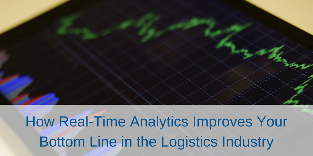 How Real-Time Analytics Improves Your Bottom Line in the Logistics Industry