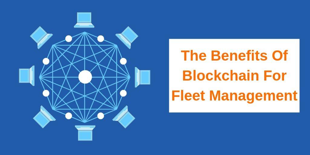 The Benefits Of Blockchain For Fleet Management