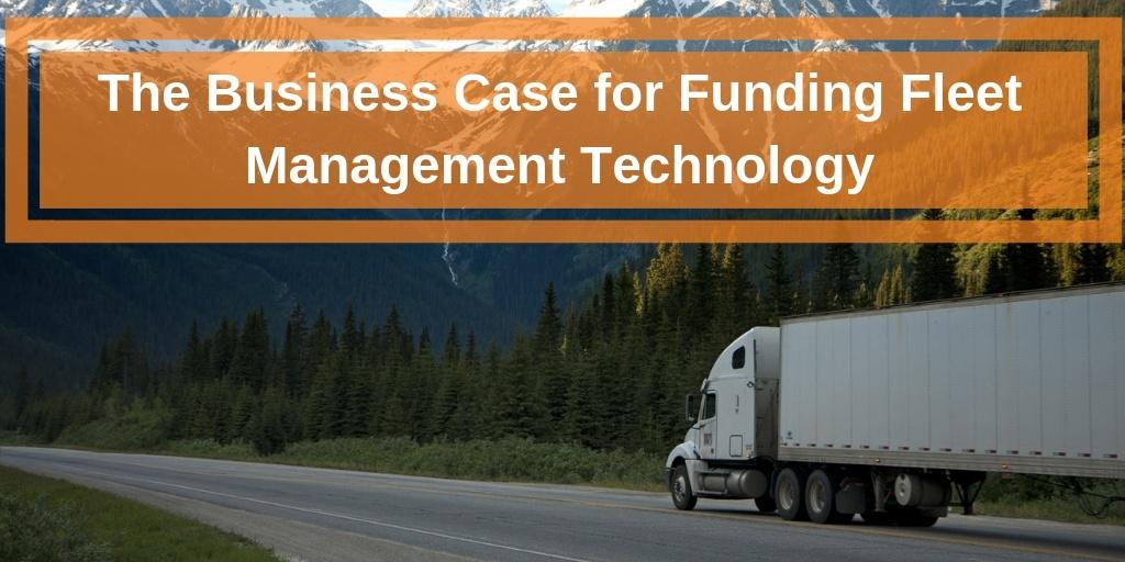 The Business Case for Funding Fleet Management Technology