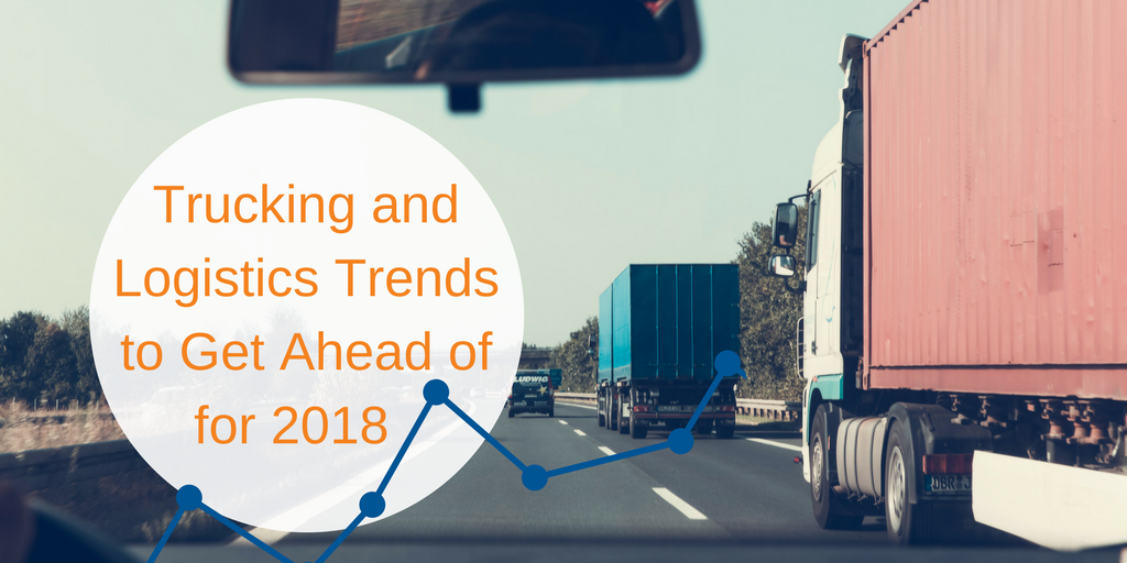 Trucking and Logistics Trends to Get Ahead of for 2018 | Vertrax