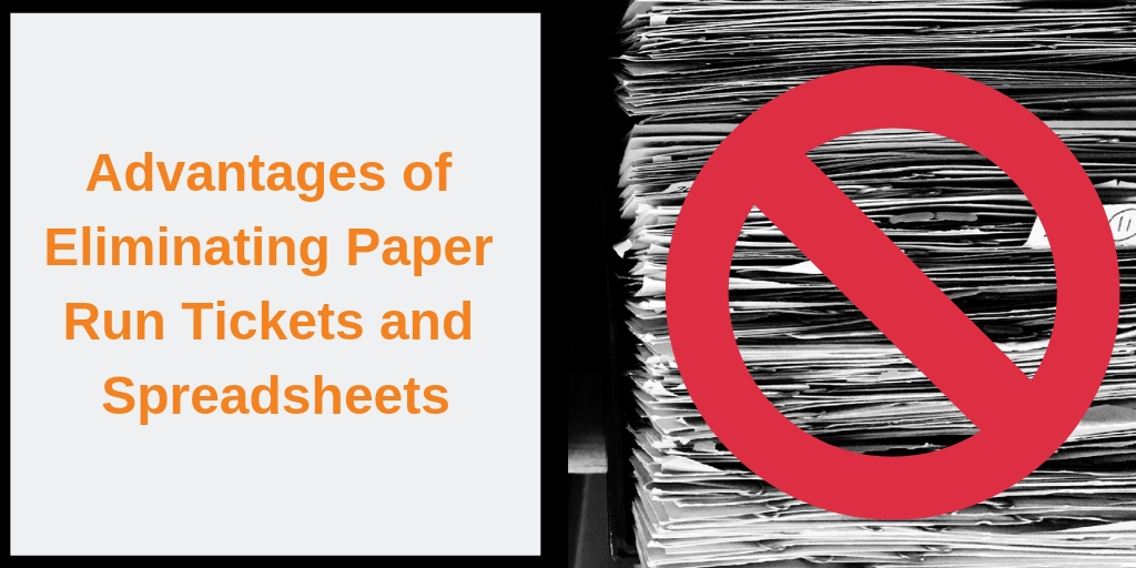 Advantages of Eliminating Paper Run Tickets and Spreadsheets