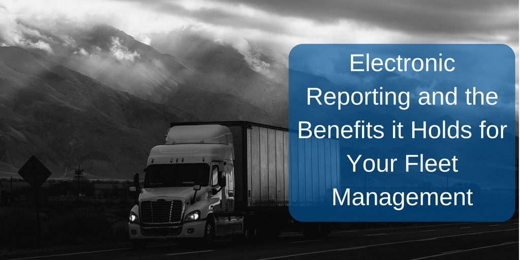 Electronic Reporting and the Benefits it Holds for Your Fleet Management Final