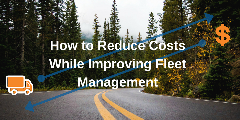 How to Reduce Costs While Improving Fleet Management.png