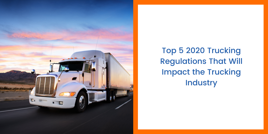 Top 5 2020 Trucking Regulations That Will Impact the Trucking Industry